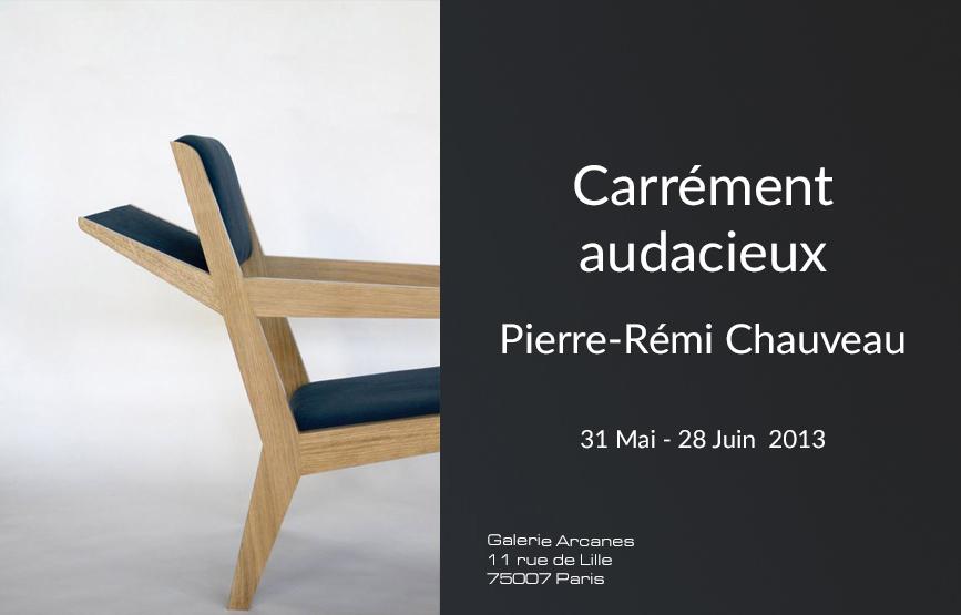 2013-05- Pierre-Rémi Chauveau. Designer - Affiche_ Galerie Arcanes l Arts Décoratifs XXe - Art Contemporain Paris copie,
