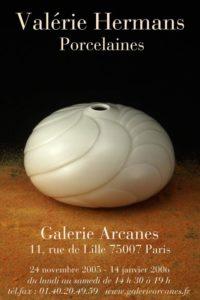 2005-11- Valérie Hermans. Porcelaines - Valerie Hermans. Porcelaines_ Galerie Arcanes l Arts Décoratifs XXe - Art Contemporain Paris